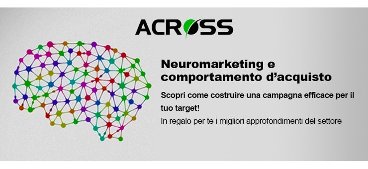 Neuro Marketing: Come Funziona? Chiamala Neuro La Rubrica di Across