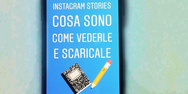Instagram Stories: Cosa Sono, Come Vederle e Scaricarle