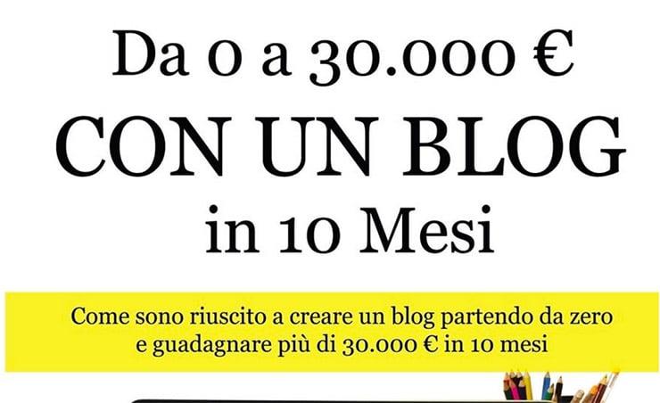 Guadagnare con un Blog: da 0 a 30.000€in 10 Mesi di Valerio Novelli