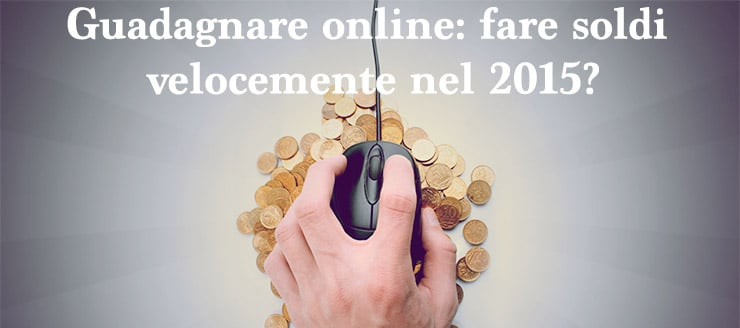 Guadagnare online nel 2015: come fare soldi online velocemente?